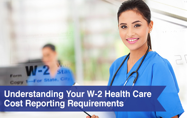 Understanding Your W-2 Health Care Cost Reporting Requirements